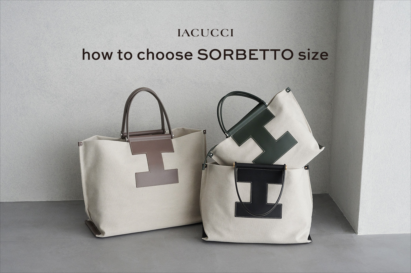 IACUCCI How to choose SORBETTO?‐サイズ別に詳しくご紹介!‐