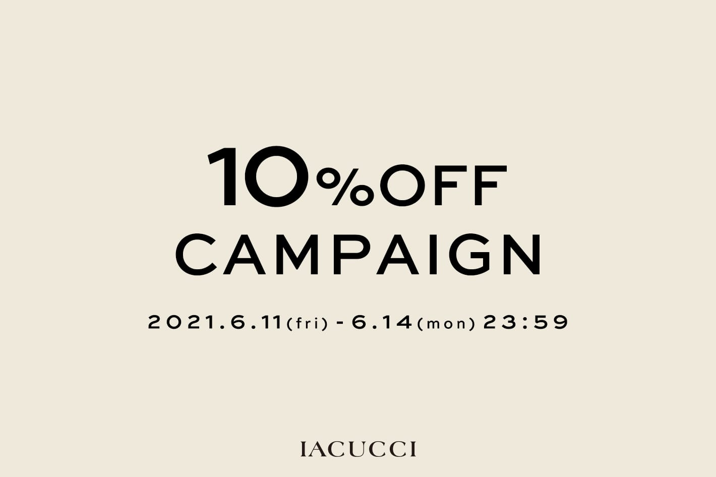 IACUCCI ≪4日間限定≫SPECIAL 10%OFF COUPON!
