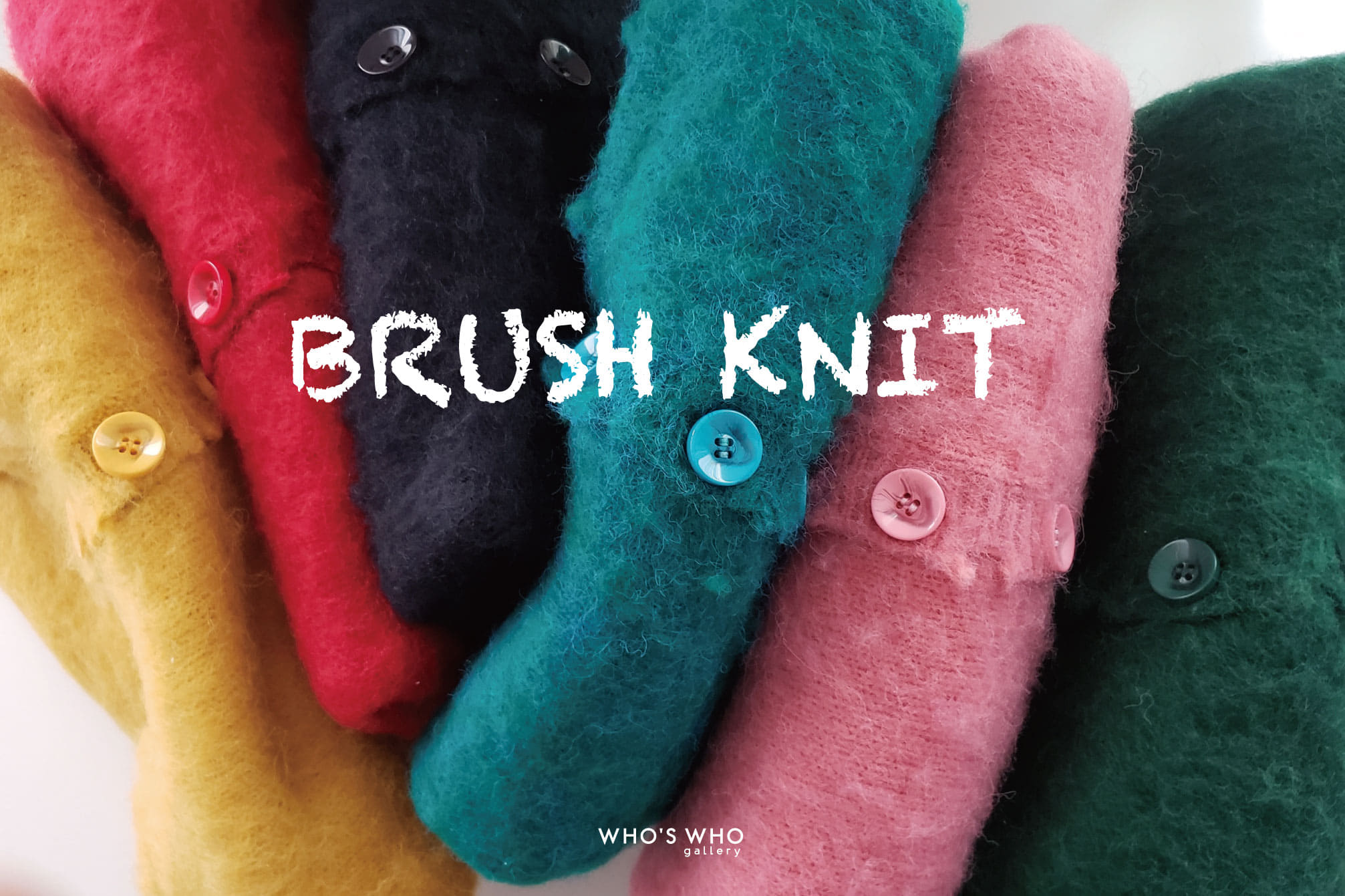 WHO'S WHO gallery 【BRUSH KNIT】