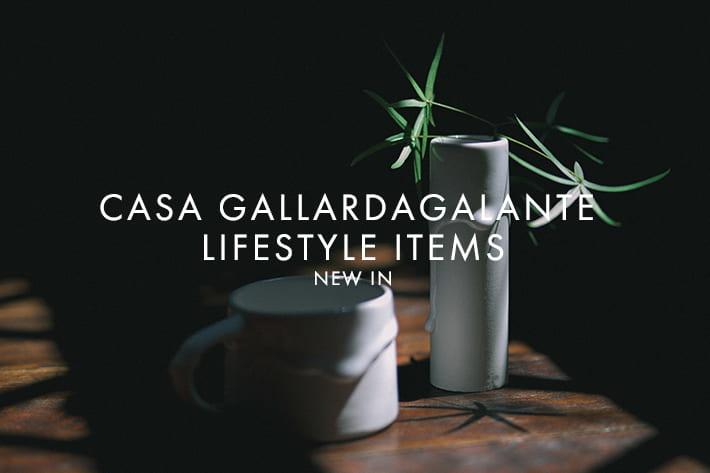 GALLARDAGALANTE 「CASA GALLARDAGALANTE」LIFESTYLE GOODS IN STOCK