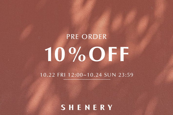 SHENERY 【3日間限定】先行予約アイテム10%OFFキャンペーン!