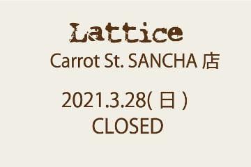 Lattice Lattice Carrot St. SANCHA店 CLOSEのお知らせ‼