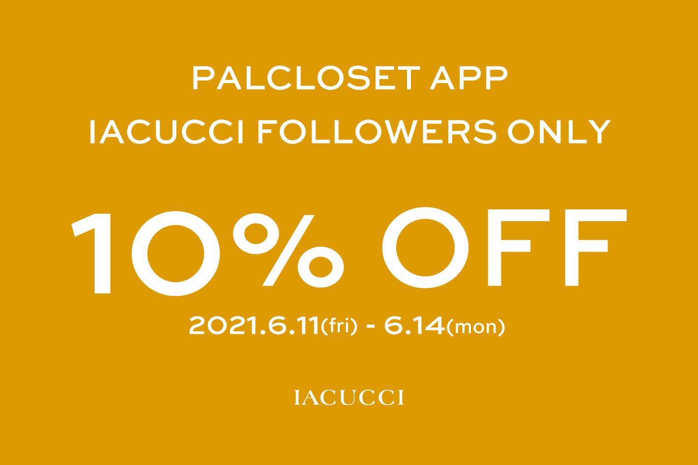 IACUCCI ≪4日間限定≫APP FOLLOWERS ONLY 10%OFF!