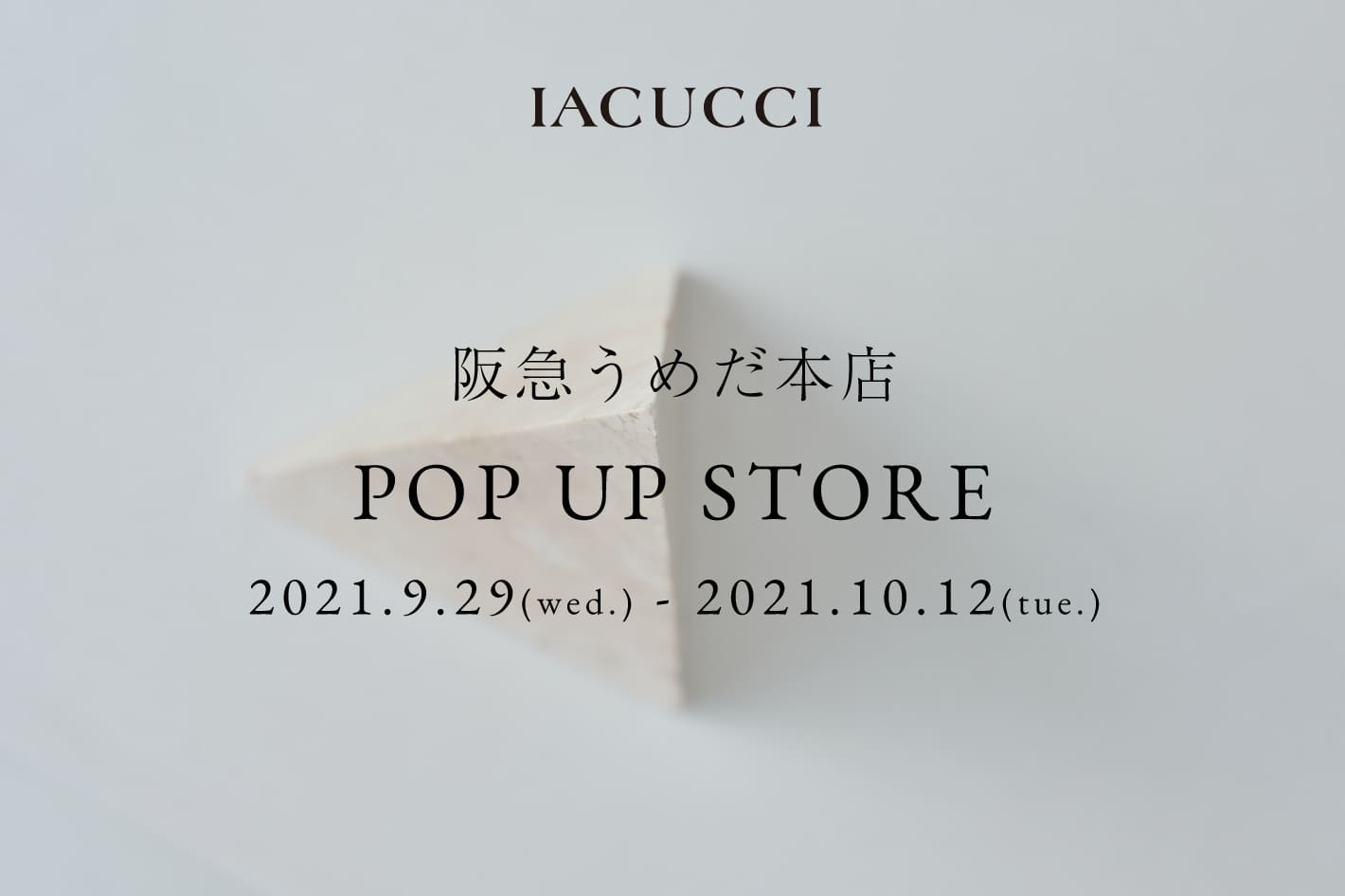 IACUCCI <予告>阪急うめだ本店 期間限定POP-UP STOREオープンのお知らせ